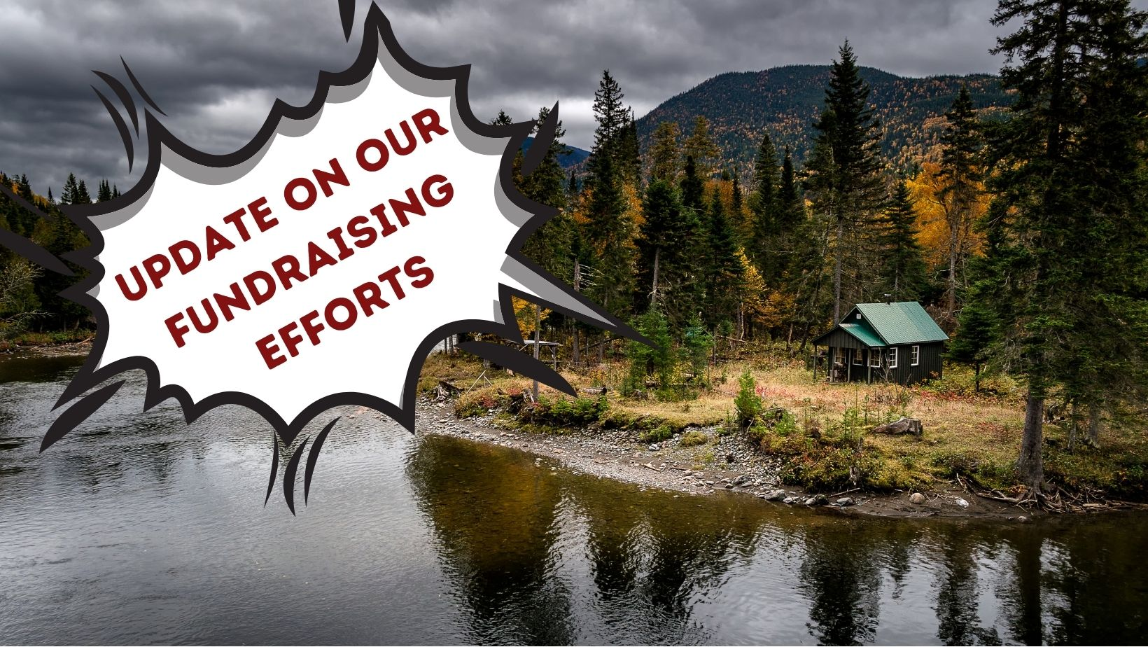 Cabin in the woods with the title Update on our Fundraising Efforts